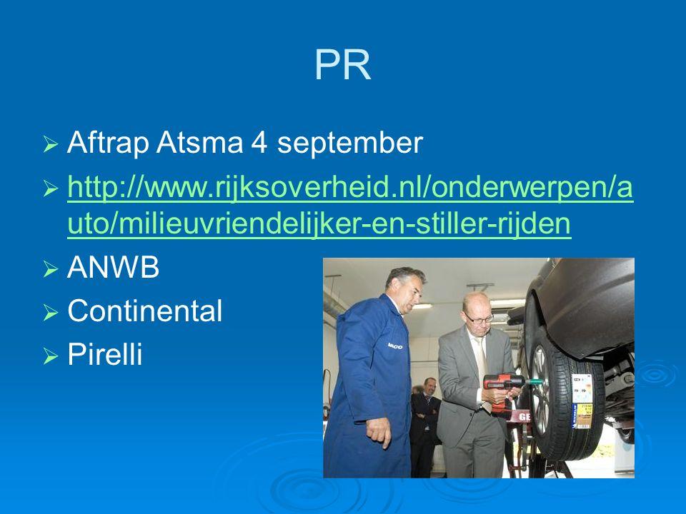 PR   Aftrap Atsma 4 september   http://www.rijksoverheid.nl/onderwerpen/a uto/milieuvriendelijker-en-stiller-rijden http://www.rijksoverheid.nl/onderwerpen/a uto/milieuvriendelijker-en-stiller-rijden   ANWB   Continental   Pirelli