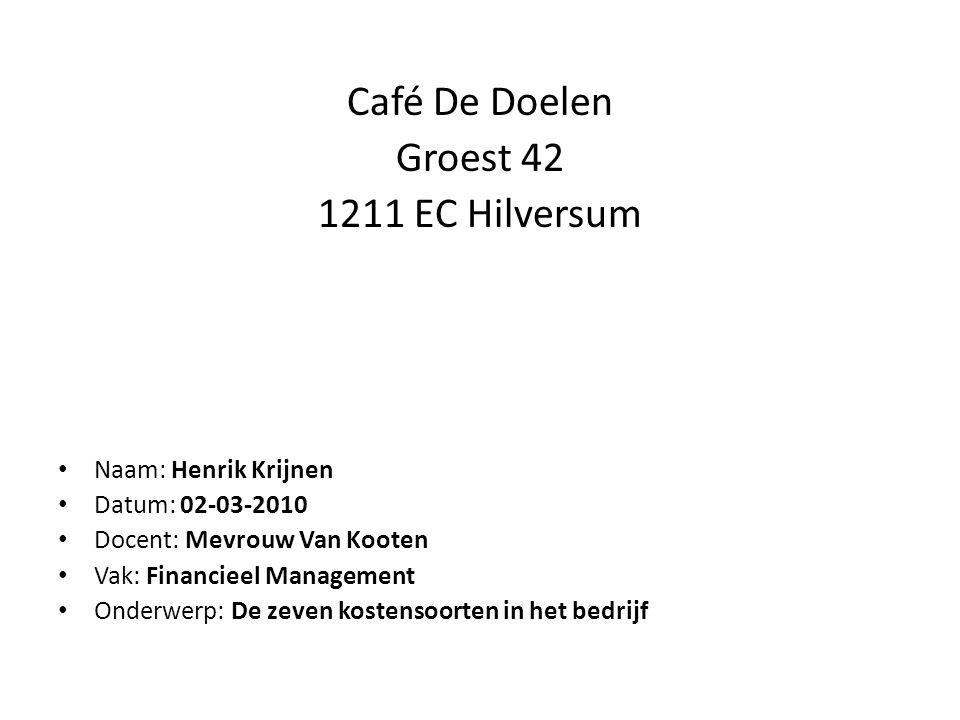 1.Kosten van grond- en vestiging-plaats: Café De Doelen ligt zeer gunstig, midden in Hilversum.