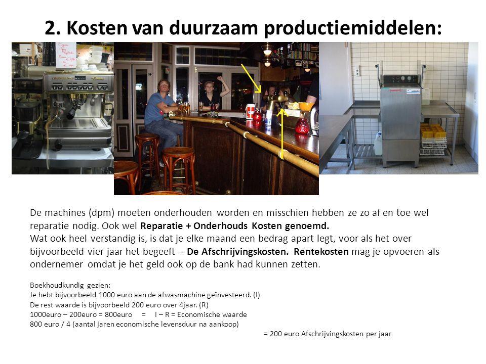 2. Kosten van duurzaam productiemiddelen: De machines (dpm) moeten onderhouden worden en misschien hebben ze zo af en toe wel reparatie nodig. Ook wel