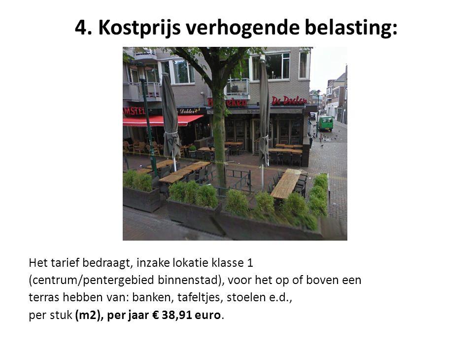 4. Kostprijs verhogende belasting: Het tarief bedraagt, inzake lokatie klasse 1 (centrum/pentergebied binnenstad), voor het op of boven een terras heb