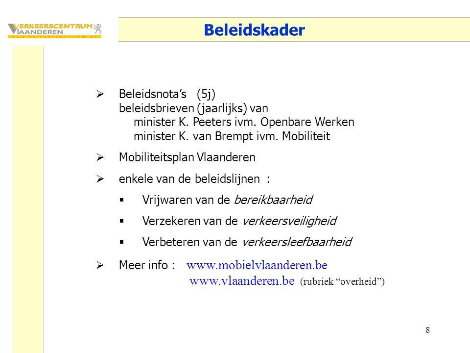8 Beleidskader  Beleidsnota's (5j) beleidsbrieven (jaarlijks) van minister K. Peeters ivm. Openbare Werken minister K. van Brempt ivm. Mobiliteit  M