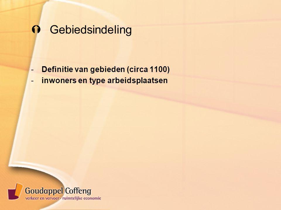  Gebiedsindeling -Definitie van gebieden (circa 1100) -inwoners en type arbeidsplaatsen