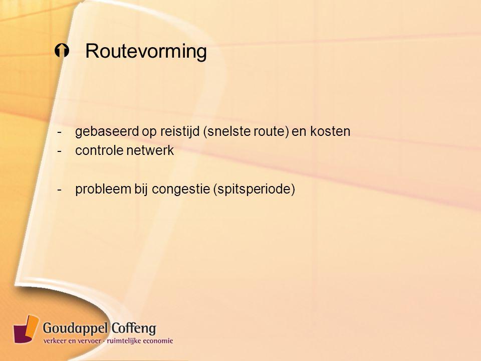  Routevorming -gebaseerd op reistijd (snelste route) en kosten -controle netwerk -probleem bij congestie (spitsperiode)