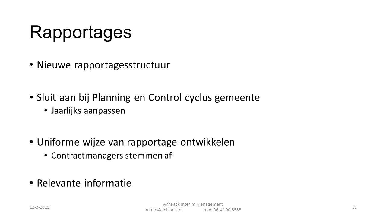 Rapportages Nieuwe rapportagesstructuur Sluit aan bij Planning en Control cyclus gemeente Jaarlijks aanpassen Uniforme wijze van rapportage ontwikkele