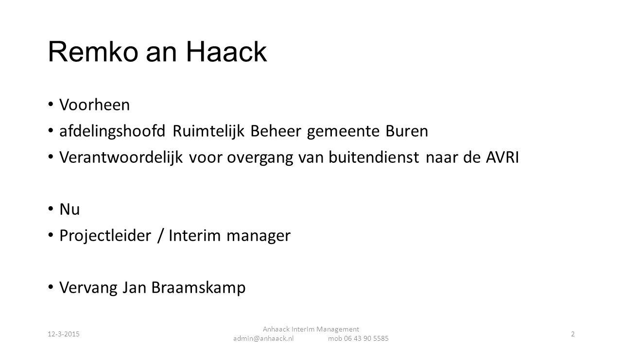 Remko an Haack Voorheen afdelingshoofd Ruimtelijk Beheer gemeente Buren Verantwoordelijk voor overgang van buitendienst naar de AVRI Nu Projectleider