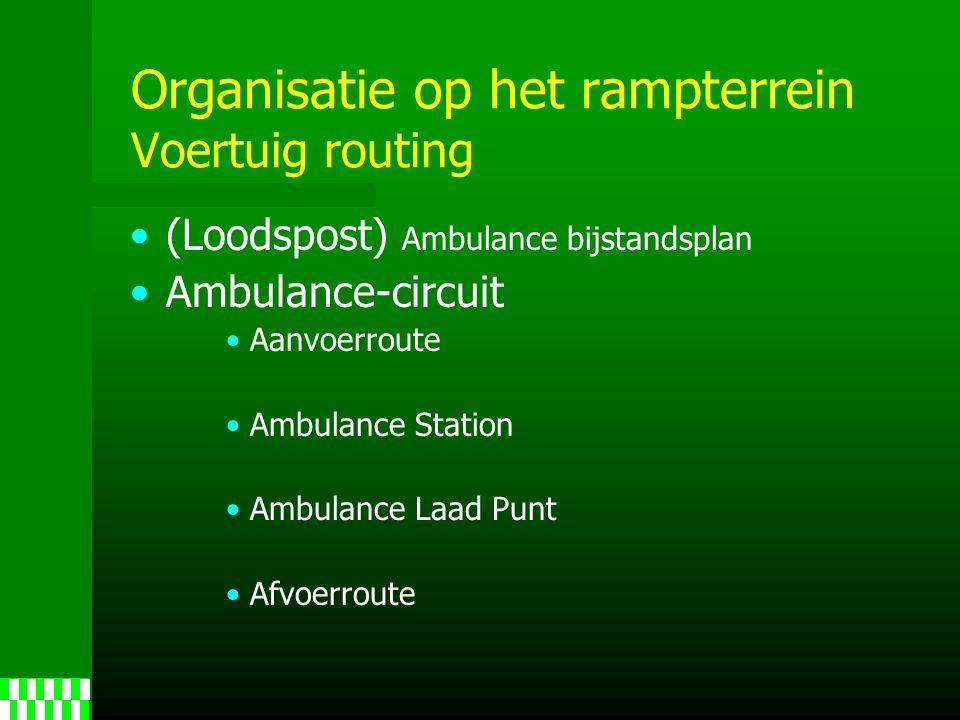 Organisatie op het rampterrein Voertuig routing (Loodspost) Ambulance bijstandsplan Ambulance-circuit Aanvoerroute Ambulance Station Ambulance Laad Punt Afvoerroute