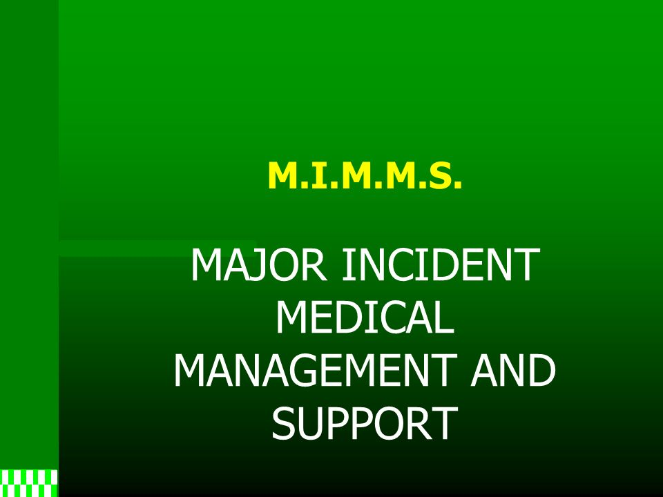 M.I.M.M.S. MAJOR INCIDENT MEDICAL MANAGEMENT AND SUPPORT