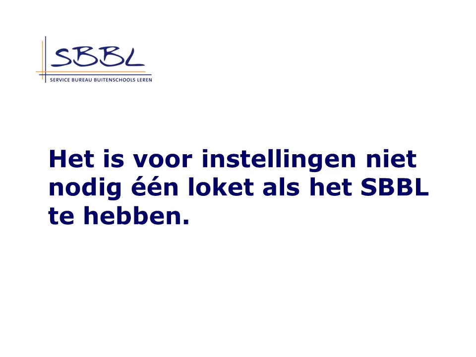 Het is voor instellingen niet nodig één loket als het SBBL te hebben.