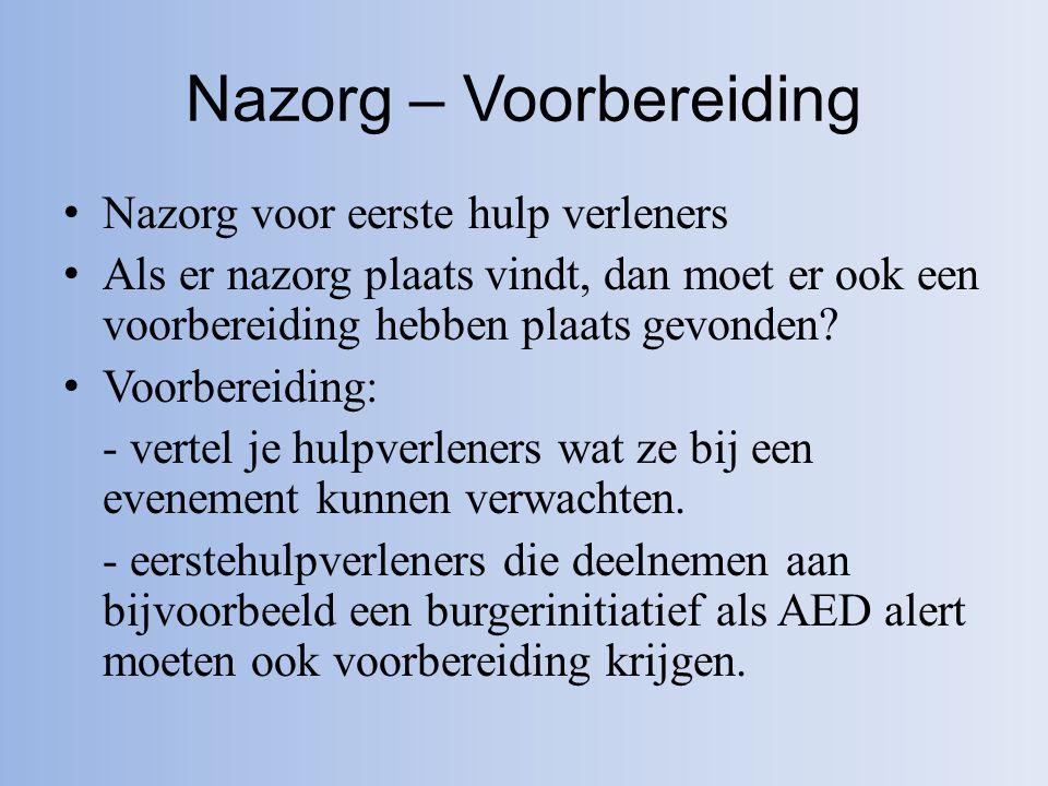 Nazorg – Voorbereiding Nazorg voor eerste hulp verleners Als er nazorg plaats vindt, dan moet er ook een voorbereiding hebben plaats gevonden.