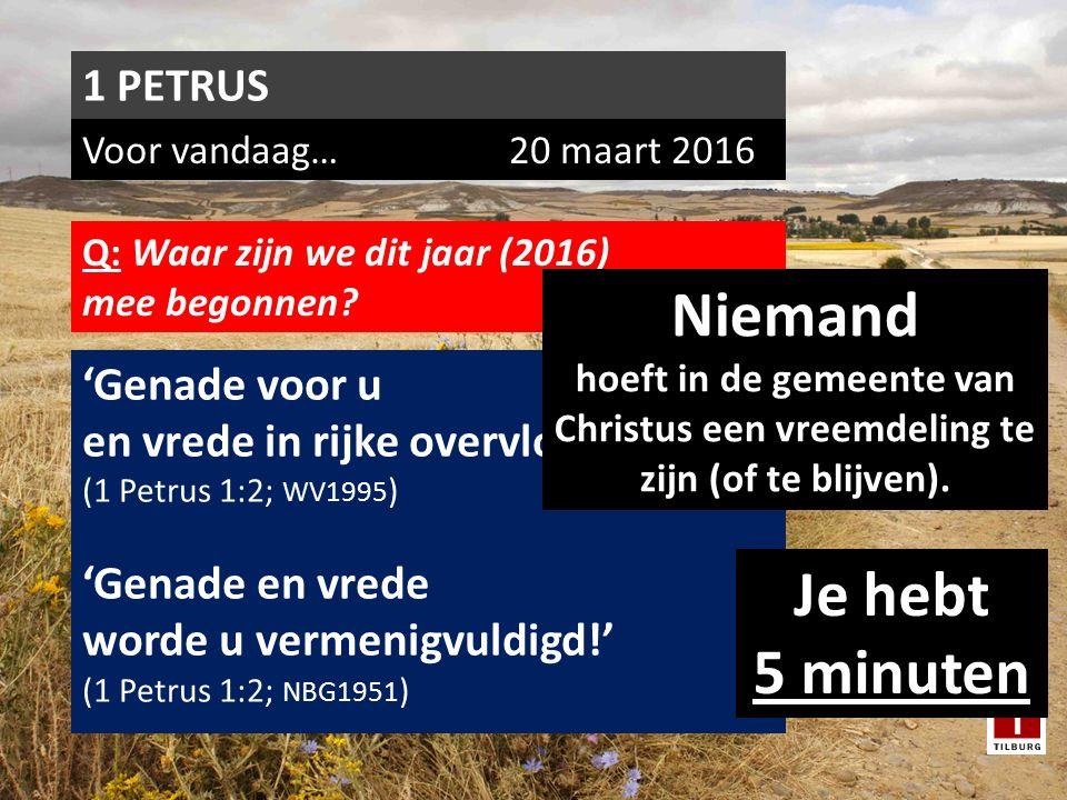Voor vandaag…20 maart 2016 1 PETRUS Q: Waar zijn we dit jaar (2016) mee begonnen.