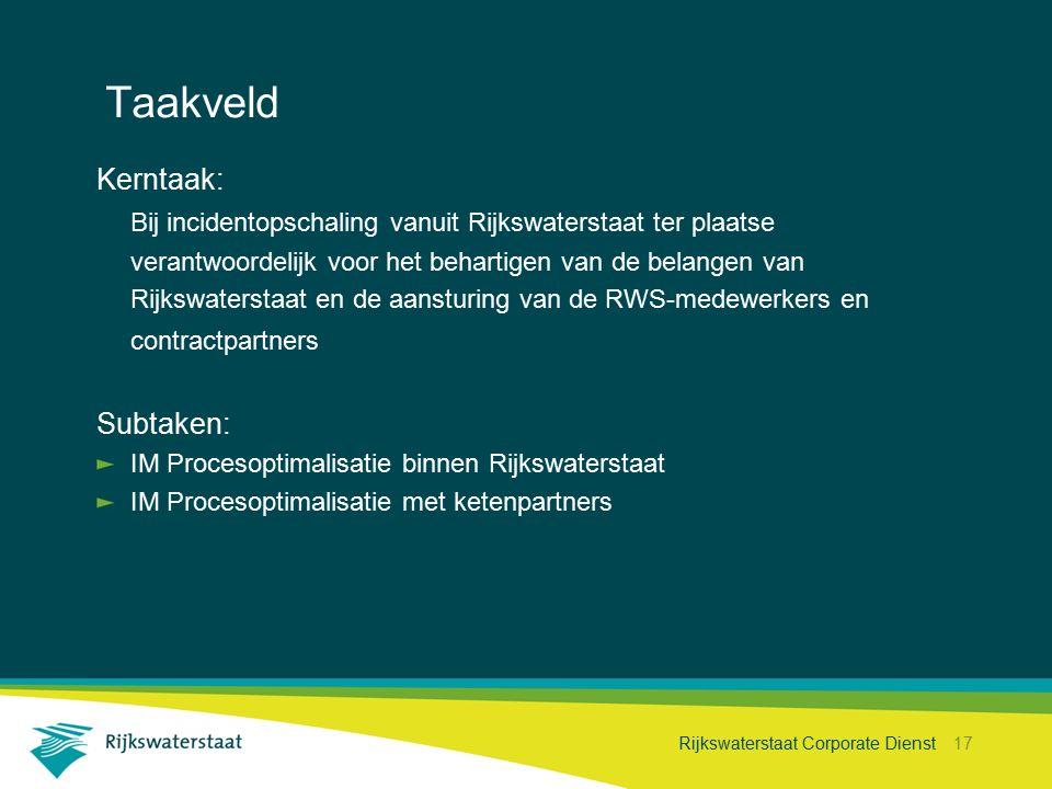 Rijkswaterstaat Corporate Dienst 17 Taakveld Kerntaak: Bij incidentopschaling vanuit Rijkswaterstaat ter plaatse verantwoordelijk voor het behartigen