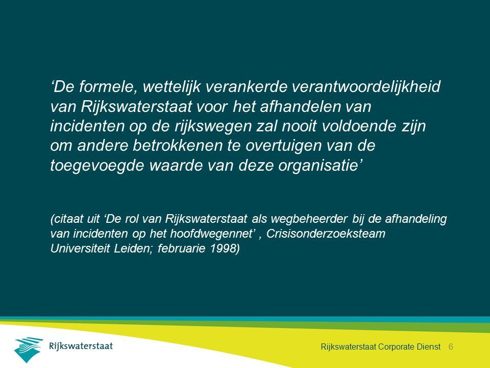 Rijkswaterstaat Corporate Dienst 6 'De formele, wettelijk verankerde verantwoordelijkheid van Rijkswaterstaat voor het afhandelen van incidenten op de