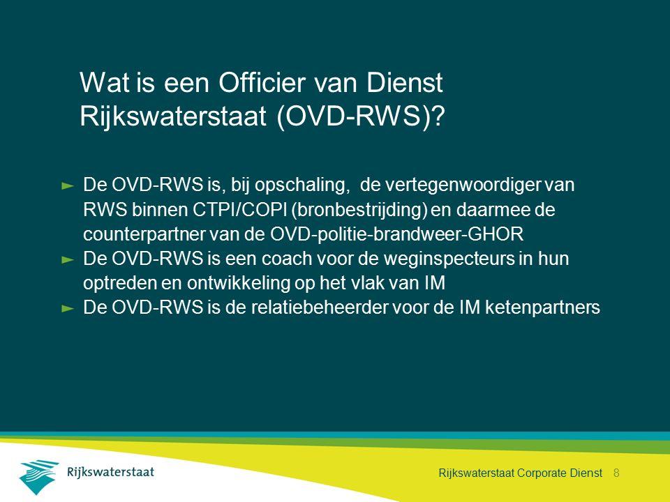 Rijkswaterstaat Corporate Dienst 8 Wat is een Officier van Dienst Rijkswaterstaat (OVD-RWS)? De OVD-RWS is, bij opschaling, de vertegenwoordiger van R