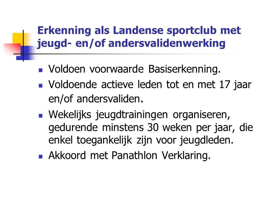 Erkenning als Landense sportclub met jeugd- en/of andersvalidenwerking Voldoen voorwaarde Basiserkenning.