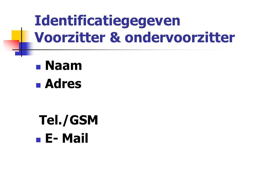 Identificatiegegeven Voorzitter & ondervoorzitter Naam Adres Tel./GSM E- Mail