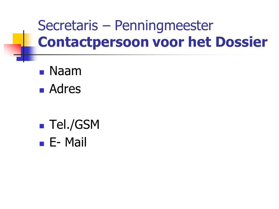 Secretaris – Penningmeester Contactpersoon voor het Dossier Naam Adres Tel./GSM E- Mail