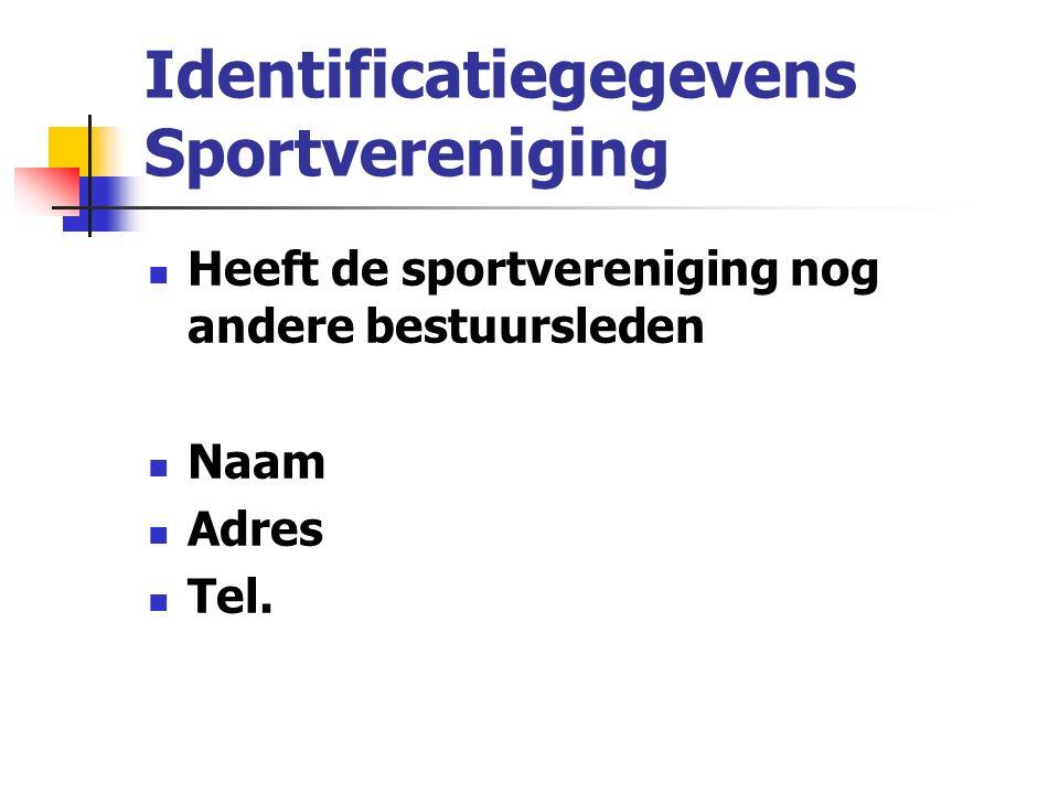 Identificatiegegevens Sportvereniging Heeft de sportvereniging nog andere bestuursleden Naam Adres Tel.