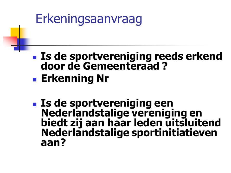 Erkeningsaanvraag Is de sportvereniging reeds erkend door de Gemeenteraad .