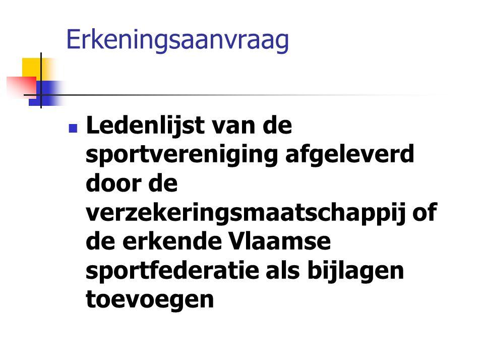Erkeningsaanvraag Ledenlijst van de sportvereniging afgeleverd door de verzekeringsmaatschappij of de erkende Vlaamse sportfederatie als bijlagen toevoegen