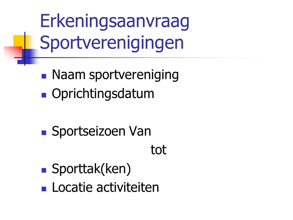 Erkeningsaanvraag Sportverenigingen Basiserkenning als Landense sportclub Erkenning als Landense sportclub met jeugd- en/of andersvalidenwerking Heeft de sportvereniging ook in een andere Gemeente een aanvraagdossier tot erkenning ingediend.