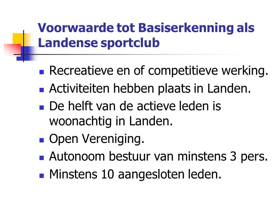 Voorwaarde tot Basiserkenning als Landense sportclub Recreatieve en of competitieve werking.