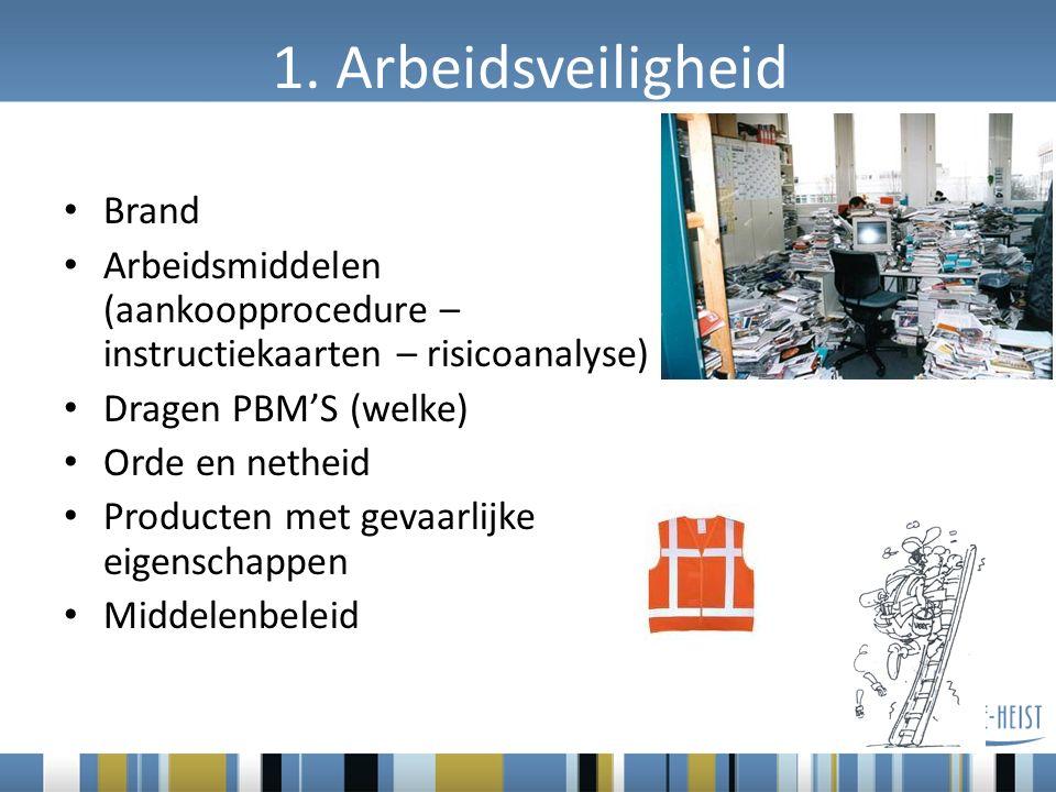 1. Arbeidsveiligheid Brand Arbeidsmiddelen (aankoopprocedure – instructiekaarten – risicoanalyse) Dragen PBM'S (welke) Orde en netheid Producten met g