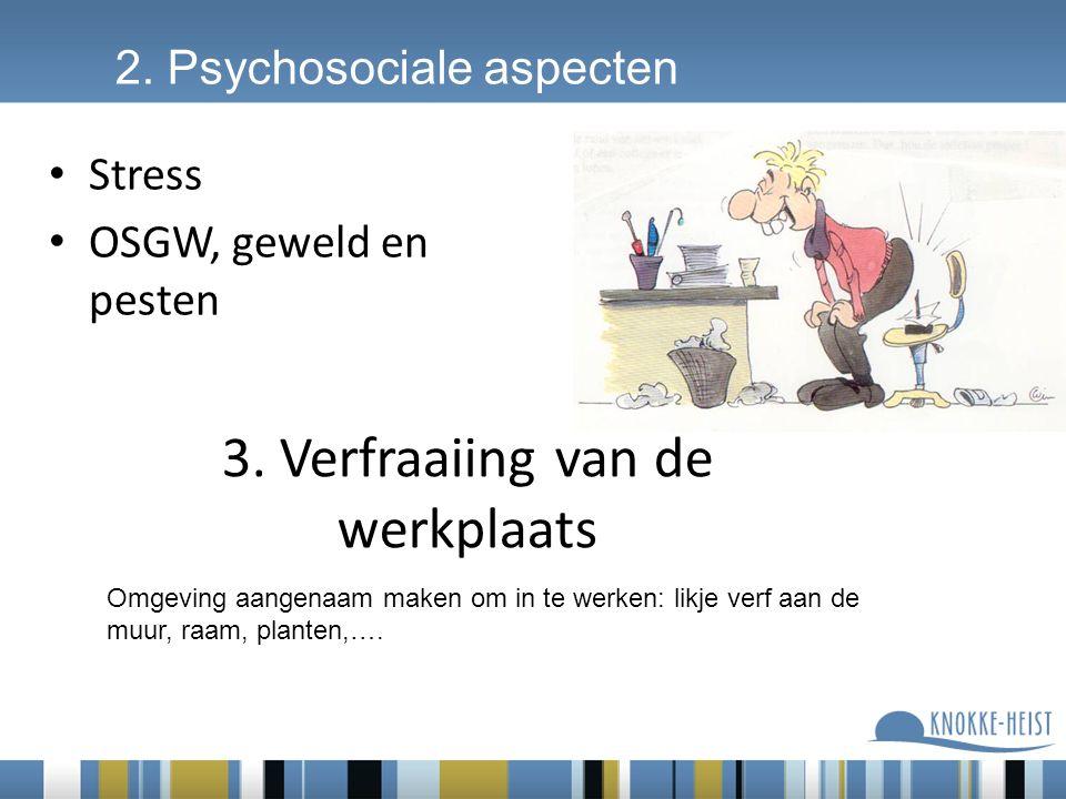 3. Verfraaiing van de werkplaats Stress OSGW, geweld en pesten 2. Psychosociale aspecten Omgeving aangenaam maken om in te werken: likje verf aan de m