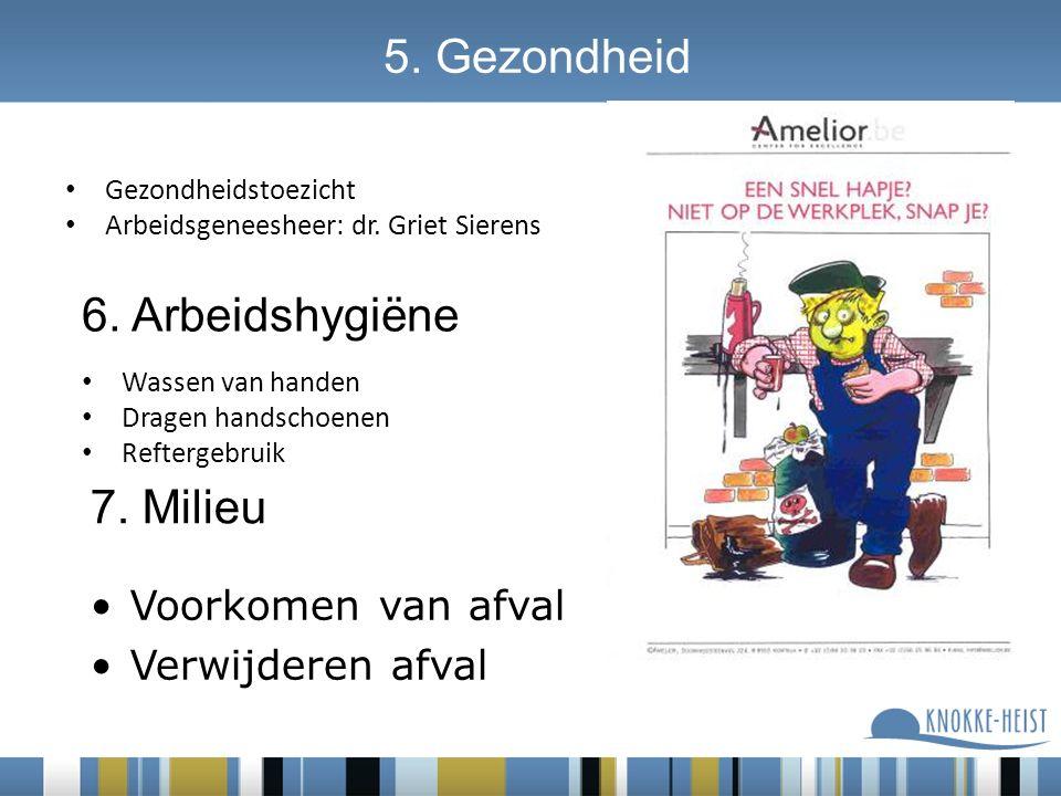 5. Gezondheid Gezondheidstoezicht Arbeidsgeneesheer: dr. Griet Sierens Wassen van handen Dragen handschoenen Reftergebruik 6. Arbeidshygiëne 7. Milieu