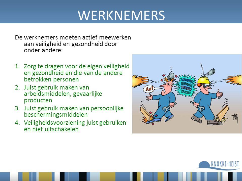 WERKNEMERS De werknemers moeten actief meewerken aan veiligheid en gezondheid door onder andere: 1.Zorg te dragen voor de eigen veiligheid en gezondhe