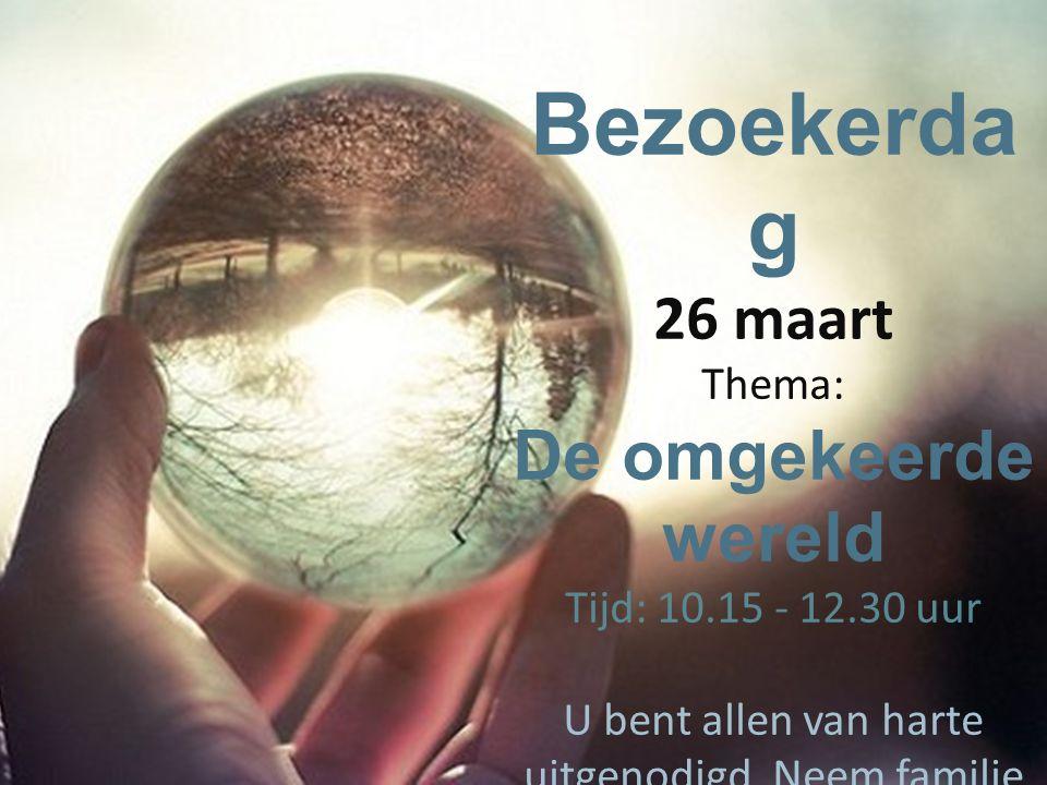 Bezoekerda g 26 maart Thema: De omgekeerde wereld Tijd: 10.15 - 12.30 uur U bent allen van harte uitgenodigd. Neem familie en vrienden mee!