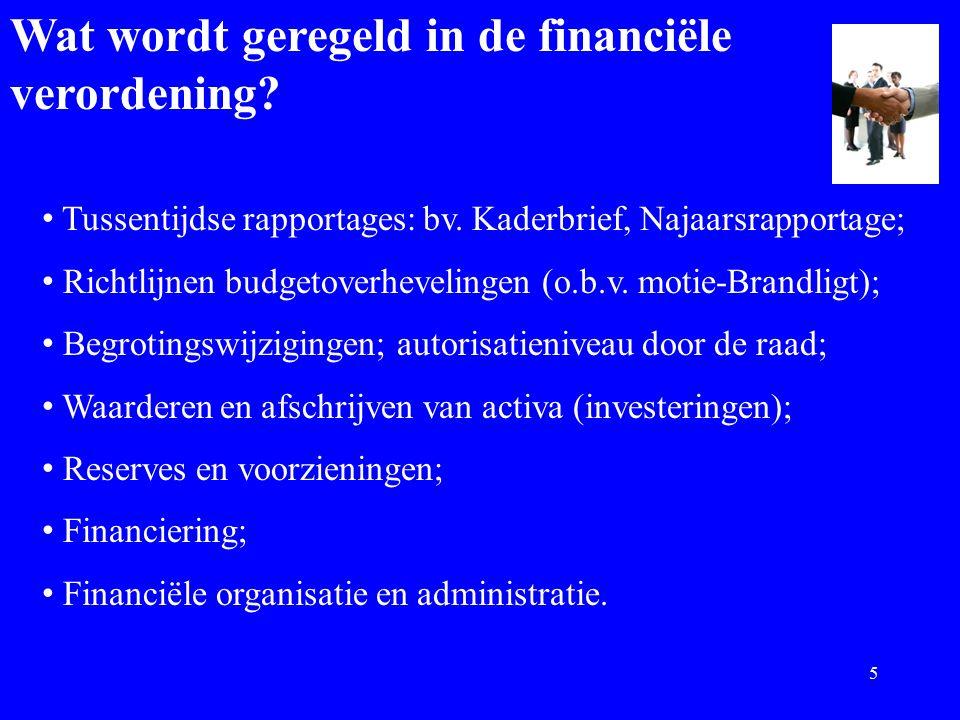 Wat wordt geregeld in de financiële verordening? Tussentijdse rapportages: bv. Kaderbrief, Najaarsrapportage; Richtlijnen budgetoverhevelingen (o.b.v.