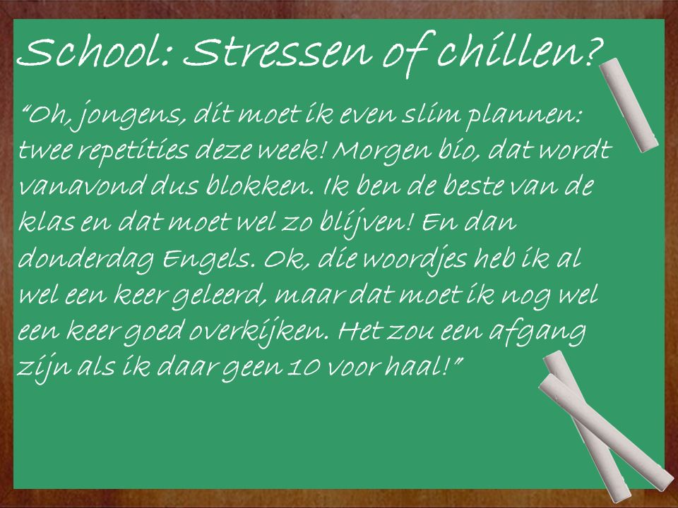 School: Stressen of chillen. Oh, help. Morgen een repetitie Wiskunde.