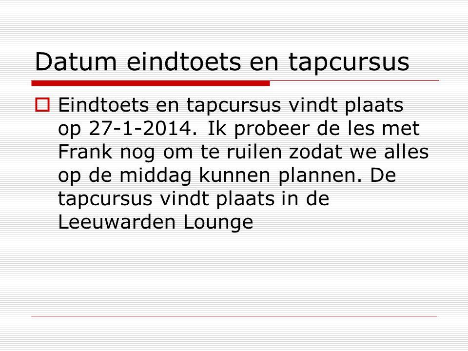 Datum eindtoets en tapcursus  Eindtoets en tapcursus vindt plaats op 27-1-2014.