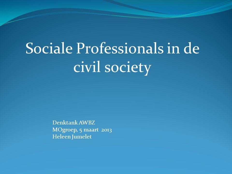 Sociale Professionals in de civil society Denktank AWBZ MOgroep, 5 maart 2013 Heleen Jumelet
