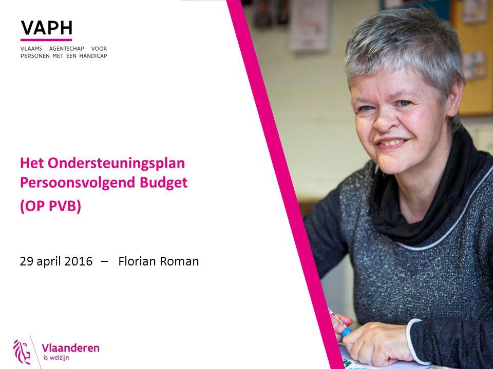 Het Ondersteuningsplan Persoonsvolgend Budget (OP PVB) 29 april 2016 – Florian Roman
