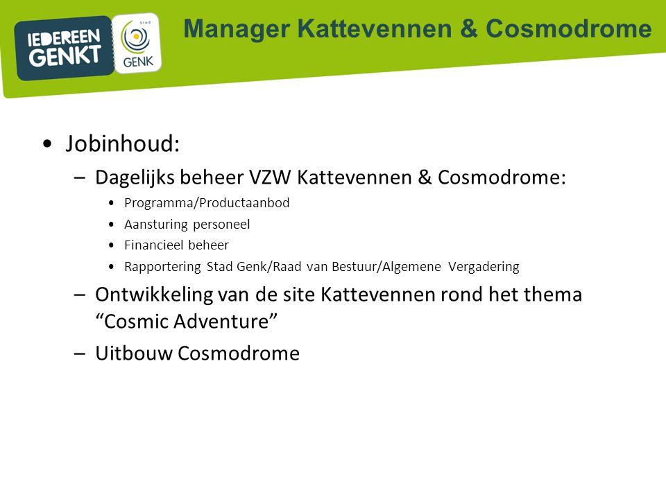 Jobinhoud: –Dagelijks beheer VZW Kattevennen & Cosmodrome: Programma/Productaanbod Aansturing personeel Financieel beheer Rapportering Stad Genk/Raad