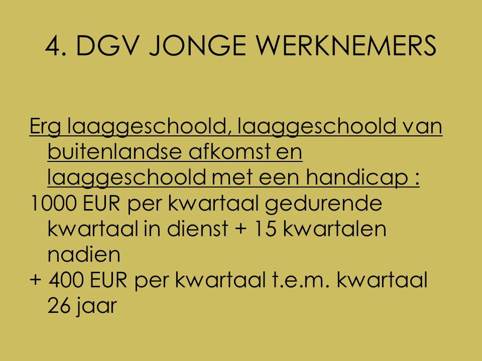 4. DGV JONGE WERKNEMERS Erg laaggeschoold, laaggeschoold van buitenlandse afkomst en laaggeschoold met een handicap : 1000 EUR per kwartaal gedurende