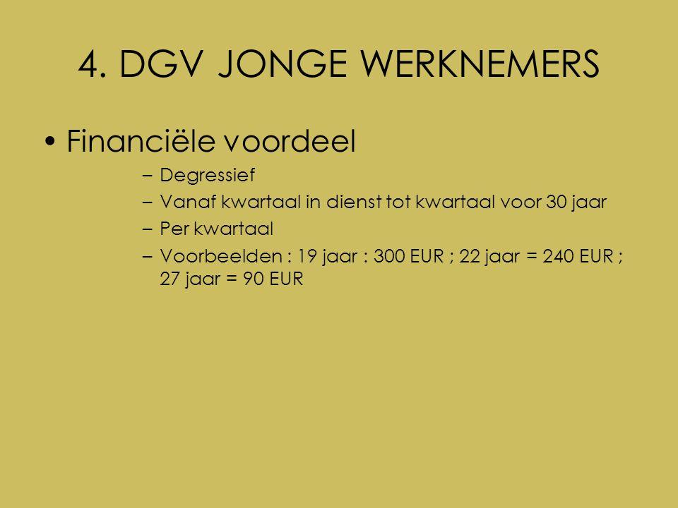 4. DGV JONGE WERKNEMERS Financiële voordeel –Degressief –Vanaf kwartaal in dienst tot kwartaal voor 30 jaar –Per kwartaal –Voorbeelden : 19 jaar : 300