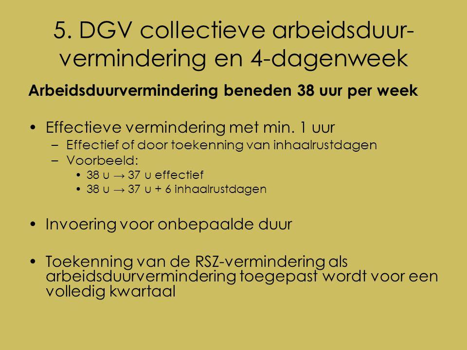5. DGV collectieve arbeidsduur- vermindering en 4-dagenweek Arbeidsduurvermindering beneden 38 uur per week Effectieve vermindering met min. 1 uur –Ef