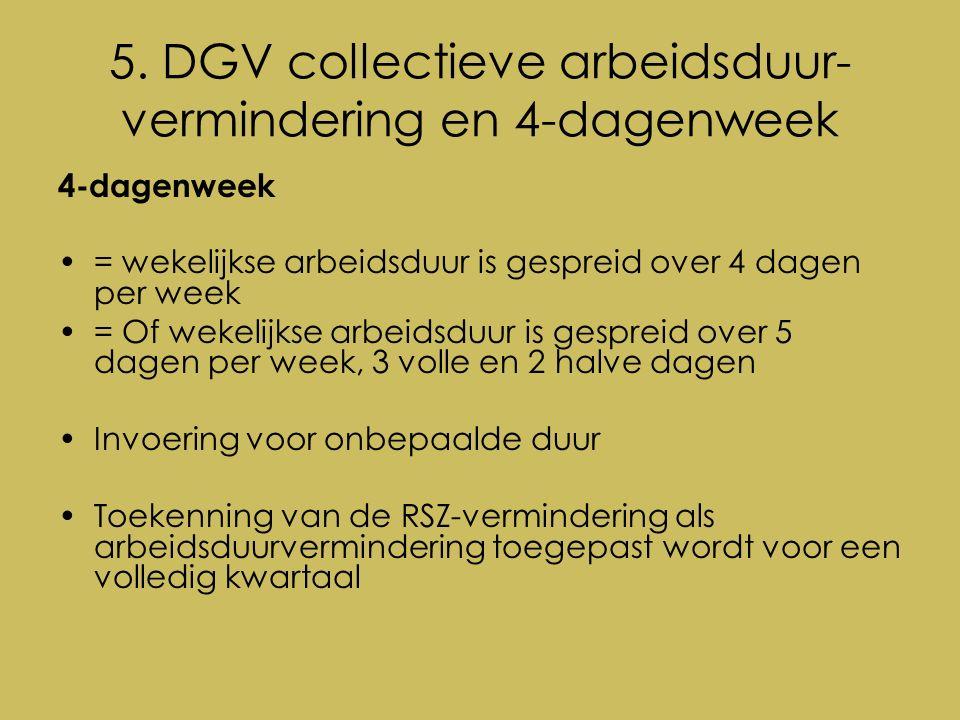 5. DGV collectieve arbeidsduur- vermindering en 4-dagenweek 4-dagenweek = wekelijkse arbeidsduur is gespreid over 4 dagen per week = Of wekelijkse arb