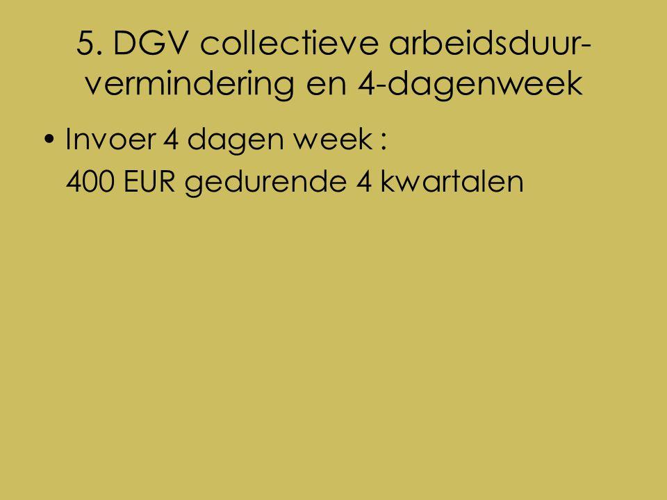 5. DGV collectieve arbeidsduur- vermindering en 4-dagenweek Invoer 4 dagen week : 400 EUR gedurende 4 kwartalen