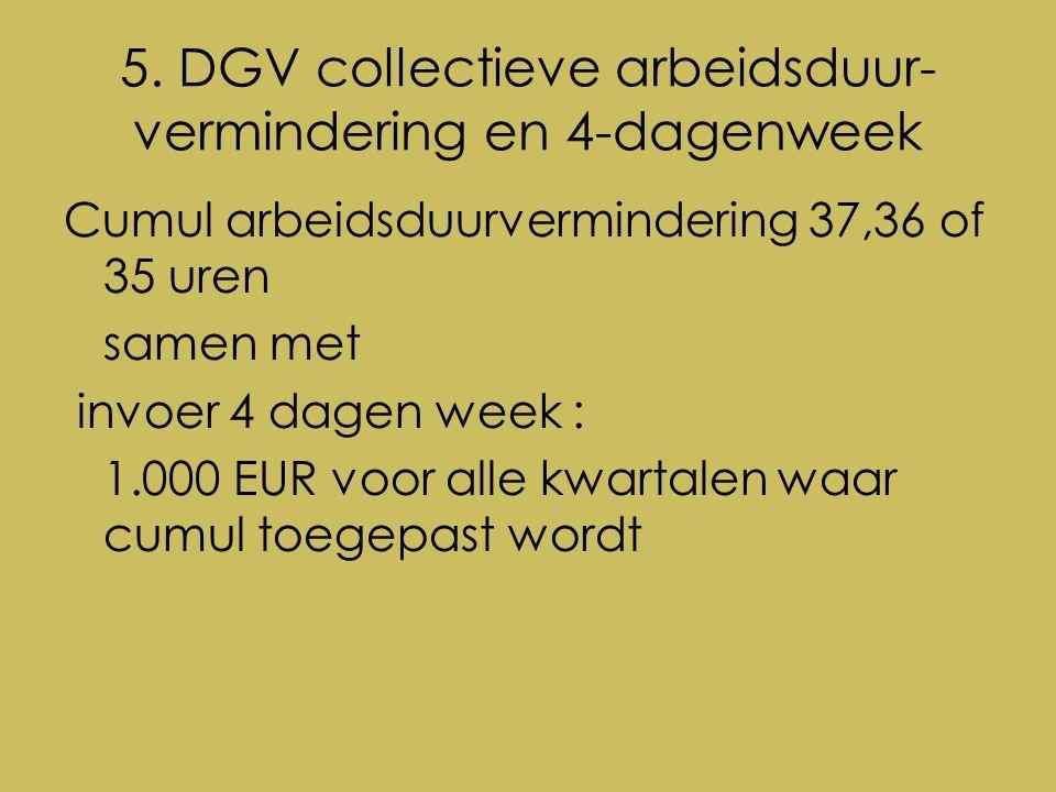 5. DGV collectieve arbeidsduur- vermindering en 4-dagenweek Cumul arbeidsduurvermindering 37,36 of 35 uren samen met invoer 4 dagen week : 1.000 EUR v