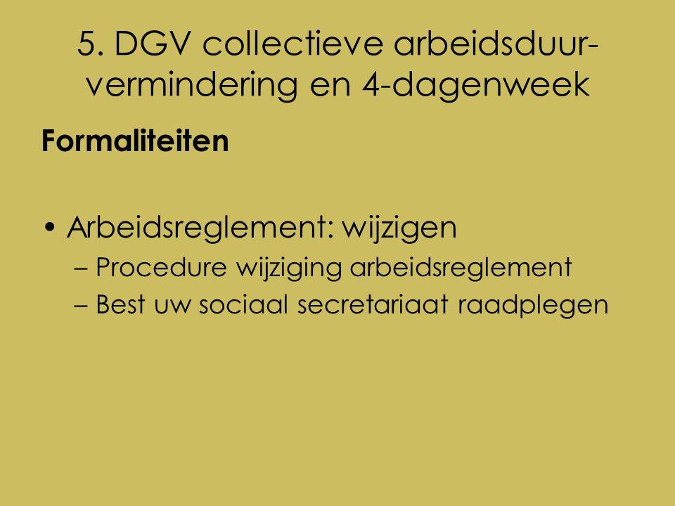 5. DGV collectieve arbeidsduur- vermindering en 4-dagenweek Formaliteiten Arbeidsreglement: wijzigen –Procedure wijziging arbeidsreglement –Best uw so