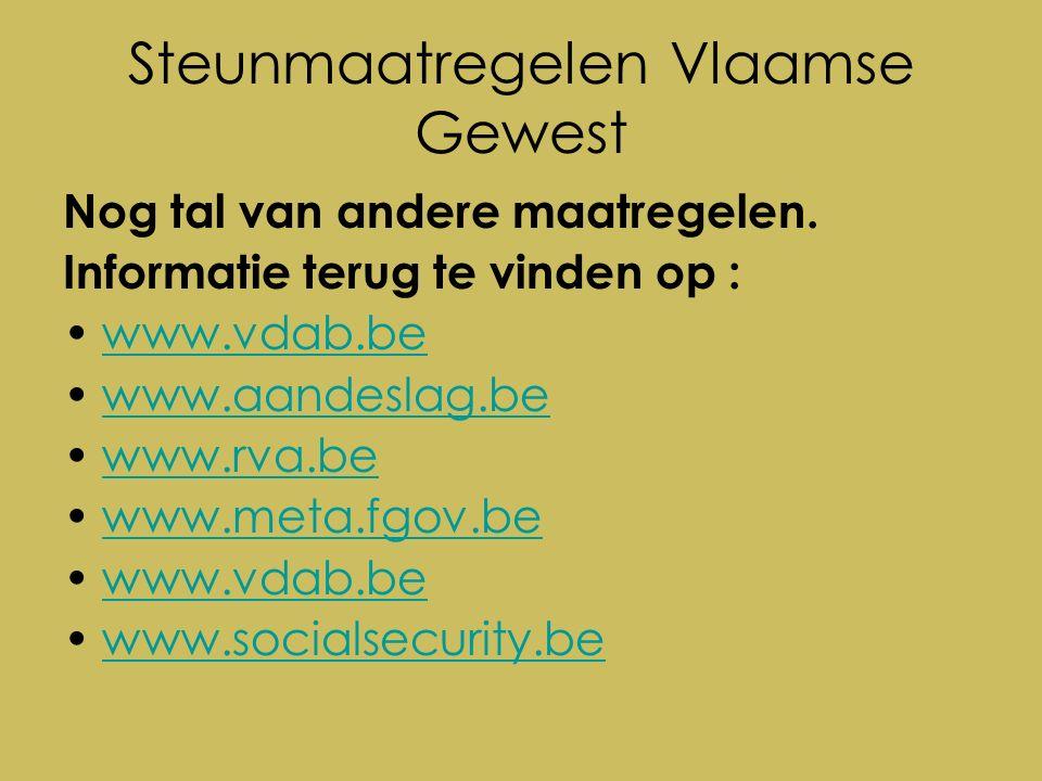 Steunmaatregelen Vlaamse Gewest Nog tal van andere maatregelen.