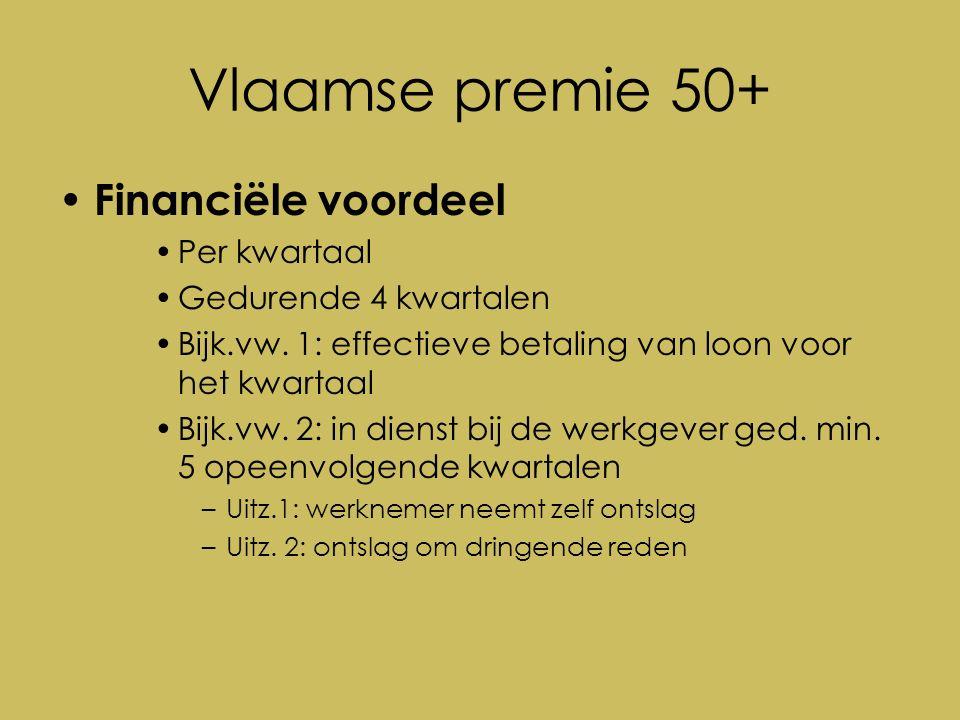 Vlaamse premie 50+ Financiële voordeel Per kwartaal Gedurende 4 kwartalen Bijk.vw.