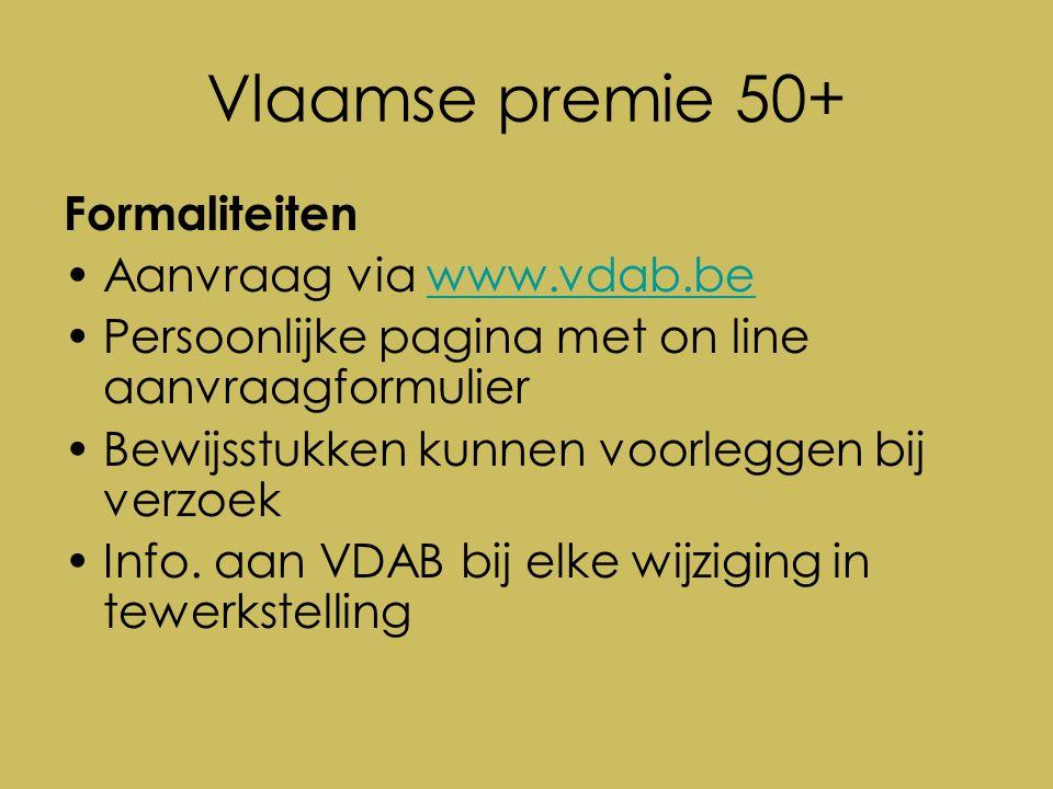 Vlaamse premie 50+ Formaliteiten Aanvraag via www.vdab.bewww.vdab.be Persoonlijke pagina met on line aanvraagformulier Bewijsstukken kunnen voorleggen bij verzoek Info.