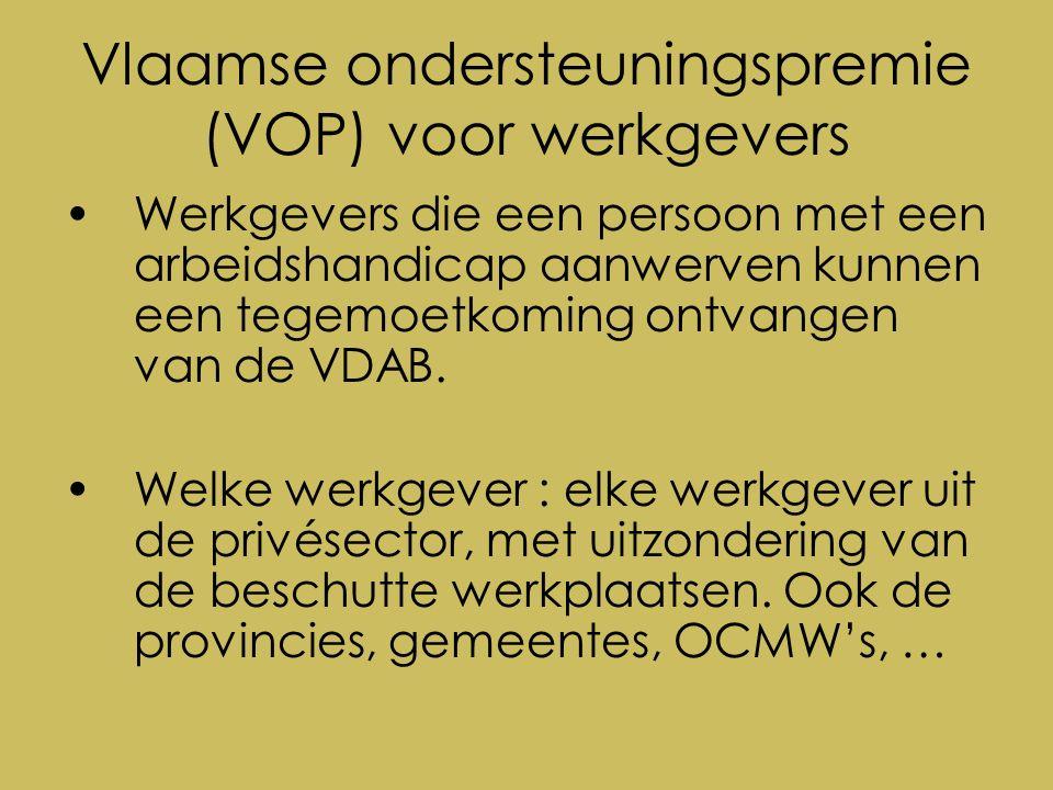 Vlaamse ondersteuningspremie (VOP) voor werkgevers Werkgevers die een persoon met een arbeidshandicap aanwerven kunnen een tegemoetkoming ontvangen van de VDAB.