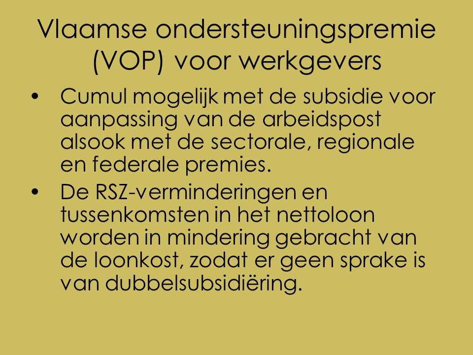 Vlaamse ondersteuningspremie (VOP) voor werkgevers Cumul mogelijk met de subsidie voor aanpassing van de arbeidspost alsook met de sectorale, regionale en federale premies.