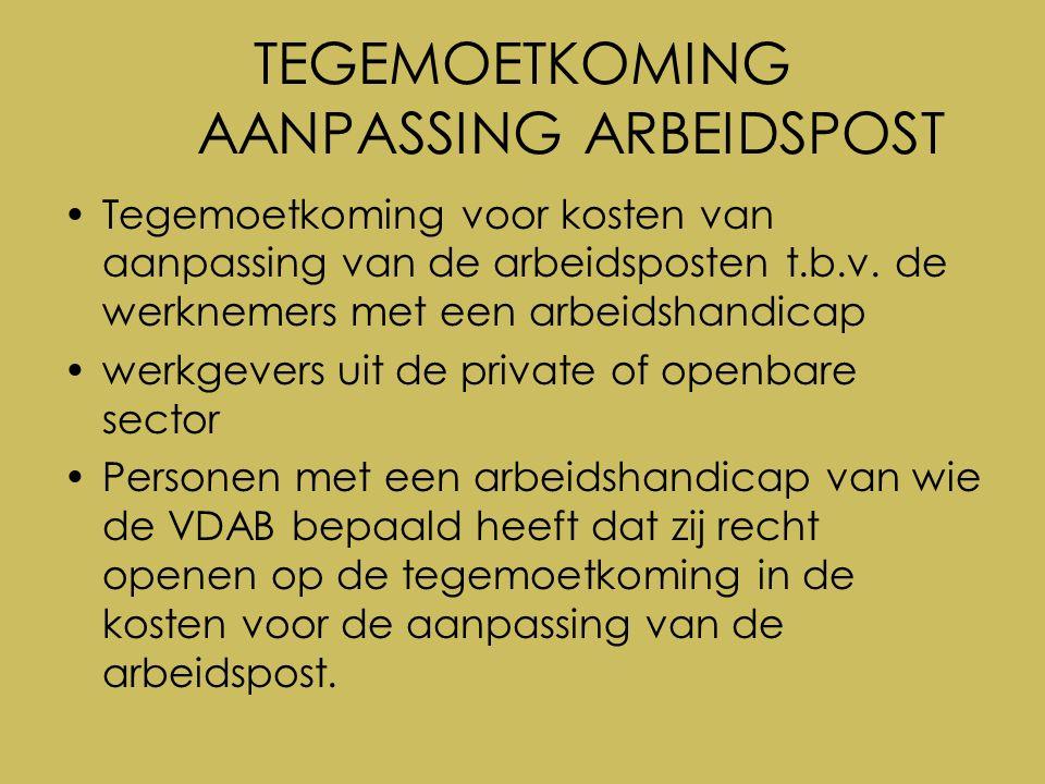 TEGEMOETKOMING AANPASSING ARBEIDSPOST Tegemoetkoming voor kosten van aanpassing van de arbeidsposten t.b.v.