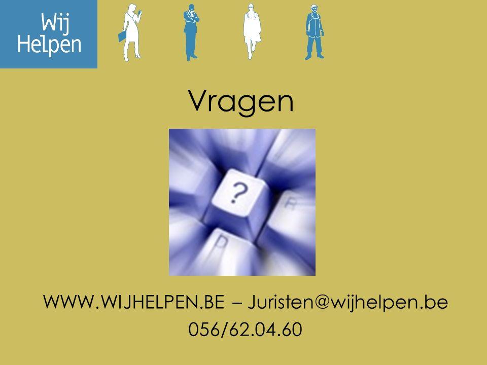 Vragen WWW.WIJHELPEN.BE – Juristen@wijhelpen.be 056/62.04.60